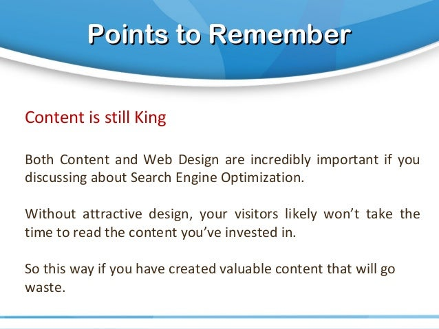 Points to RememberPoints to Remember Content is still King Both Content and Web Design are incredibly important if you dis...