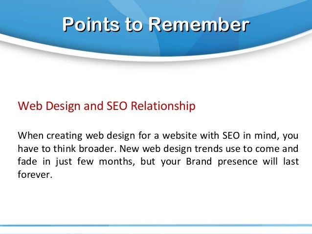 Points to RememberPoints to Remember Web Design and SEO Relationship When creating web design for a website with SEO in mi...
