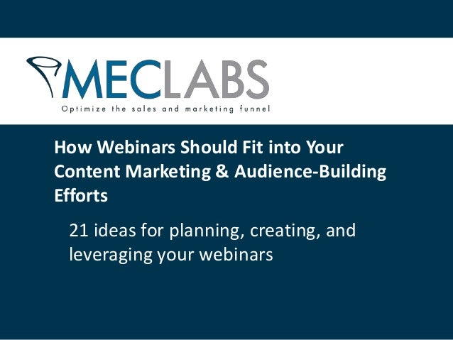 How Webinars Should Fit into YourContent Marketing & Audience-BuildingEfforts 21 ideas for planning, creating, and leverag...