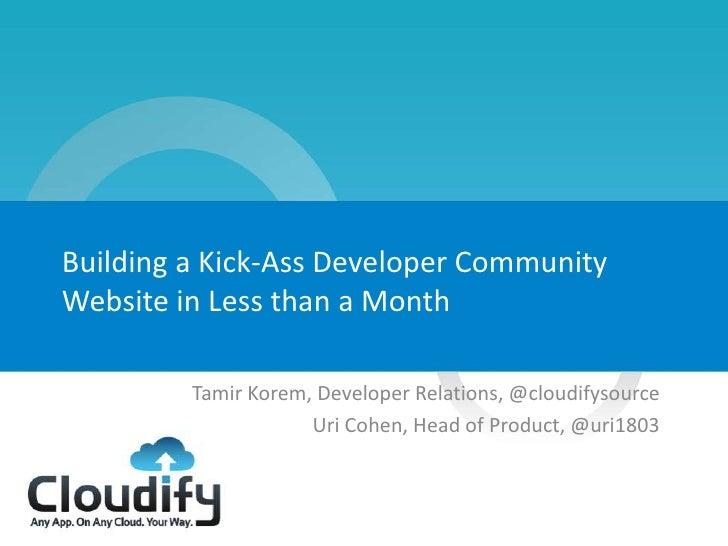 Building a Kick-Ass Developer Community    Website in Less than a Month             Tamir Korem, Developer Relations, @clo...