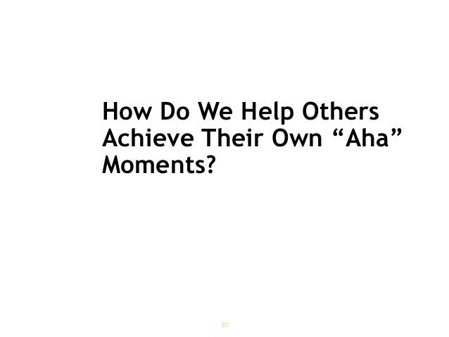 """How Do We Help Others Achieve Their Own """"Aha"""" Moments? 30"""