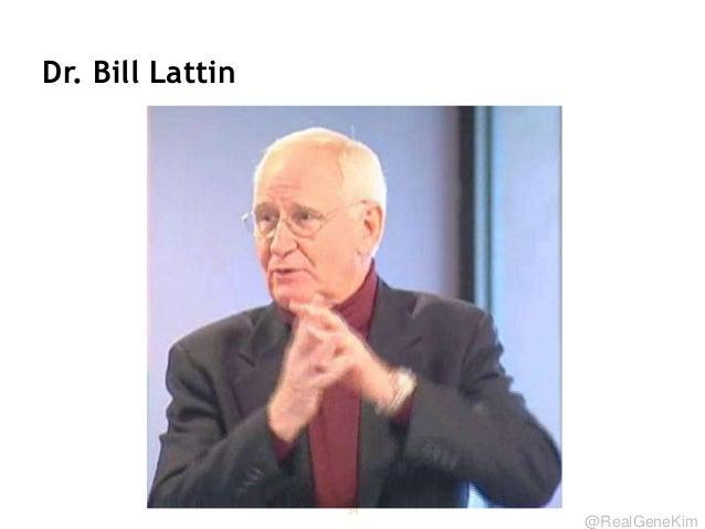 @RealGeneKim Dr. Bill Lattin 34