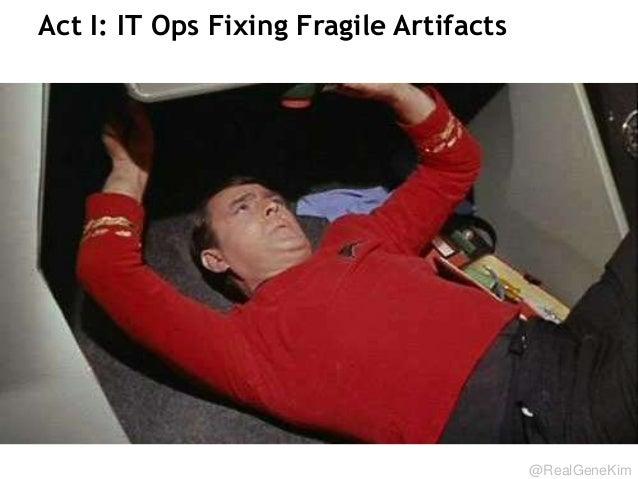 @RealGeneKim Act I: IT Ops Fixing Fragile Artifacts