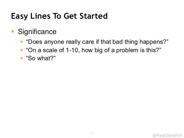 """@RealGeneKim Easy Lines To Get Started  Significance  """"Does anyone really care if that bad thing happens?""""  """"On a scale..."""