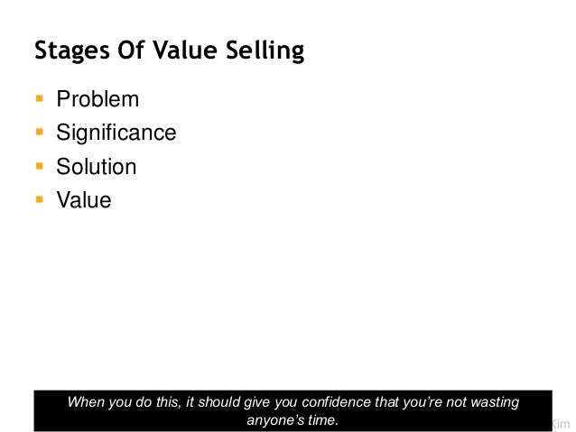 @RealGeneKim Stages Of Value Selling  Problem  Significance  Solution  Value 40 When you do this, it should give you c...