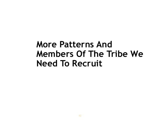 More Patterns And Members Of The Tribe We Need To Recruit 42