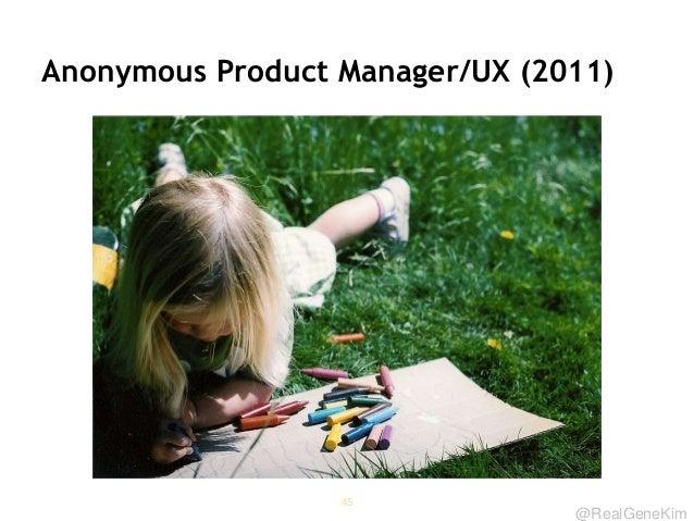 @RealGeneKim Anonymous Product Manager/UX (2011) 45