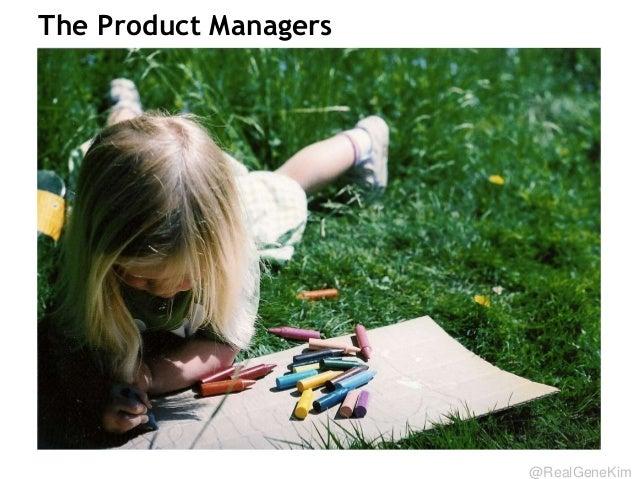 @RealGeneKim The Product Managers
