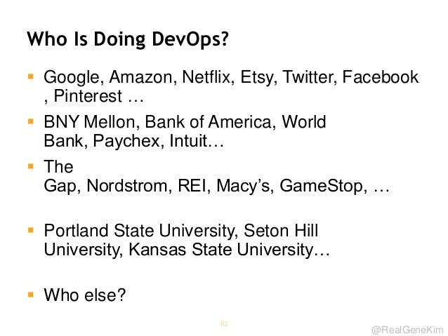 @RealGeneKim Who Is Doing DevOps?  Google, Amazon, Netflix, Etsy, Twitter, Facebook , Pinterest …  BNY Mellon, Bank of A...