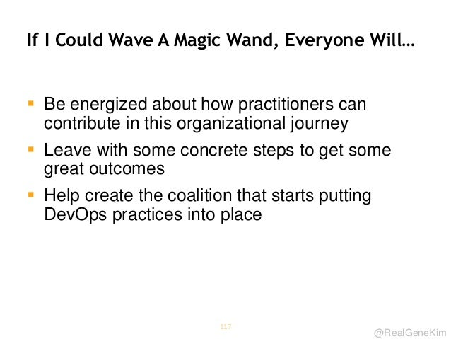 @RealGeneKim If I Could Wave A Magic Wand, Everyone Will…  Be energized about how practitioners can contribute in this or...