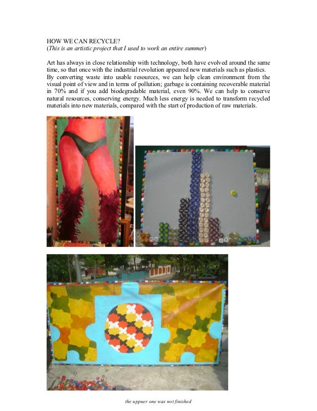 HOW WE CAN RECYCLE?(This is an artistic project that I used to work an entire summer)Art has always in close relationship ...