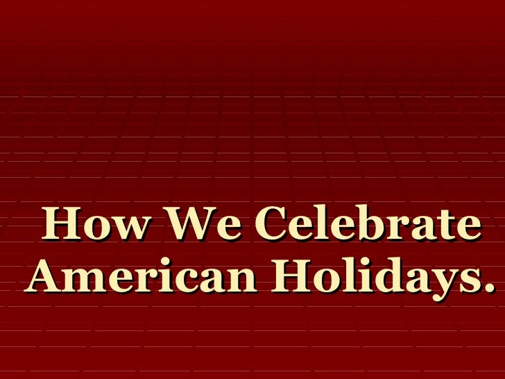 How We Celebrate American Holidays.