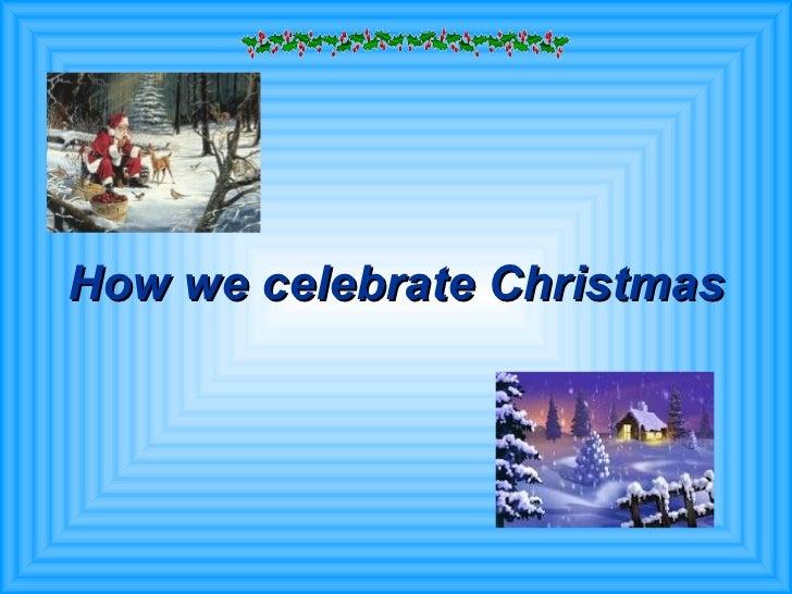 How we celebrate Christmas