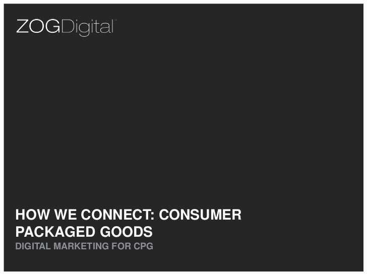 HOW WE CONNECT: CONSUMERPACKAGED GOODSDIGITAL MARKETING FOR CPG