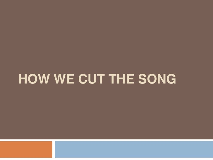 HOW WE CUT THE SONG