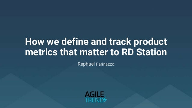 How we define and track product metrics that matter to RD Station Raphael Farinazzo