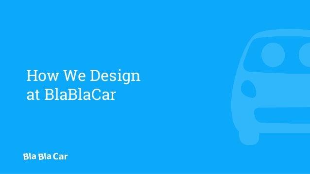 How We Design at BlaBlaCar