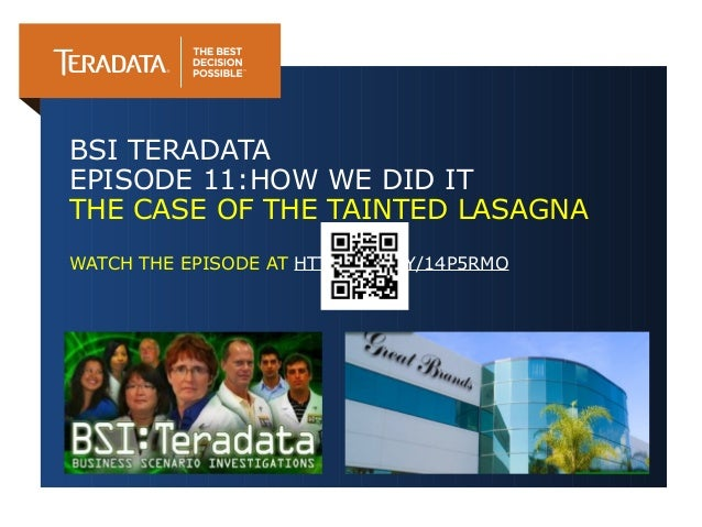 BSI TERADATAEPISODE 11:HOW WE DID ITTHE CASE OF THE TAINTED LASAGNAWATCH THE EPISODE AT HTTP://BIT.LY/14P5RMO
