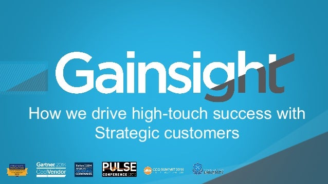 ©2015 Gainsight. All Rights Reserved. Child-like Joy How we drive high-touch success with Strategic customers