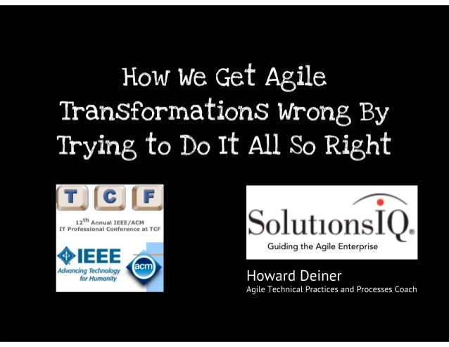 How We Get Agile Transformations Wrong By Trying To Do It All So Right
