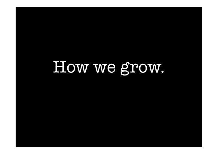 How we grow.