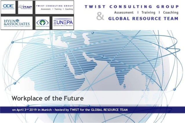 Workplace of the Future on April 3rd 2019 in Munich – hosted by TWIST for the GLOBAL RESOURCE TEAM © TWIST Consulting Group