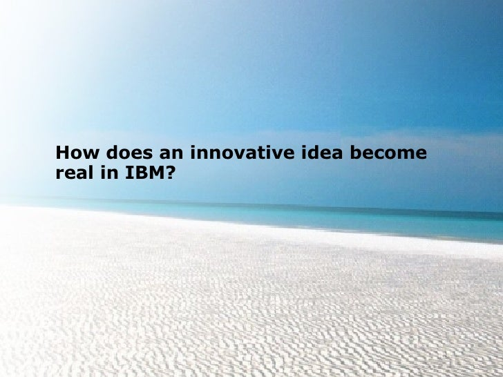 How does an innovative idea become real in IBM?