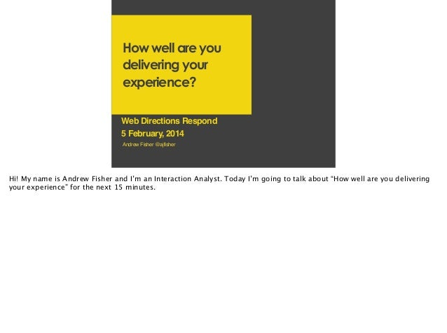 How well are you delivering your experience? Web Directions Respond! 5 February, 2014 Andrew Fisher @ajfisher!  Hi! My nam...