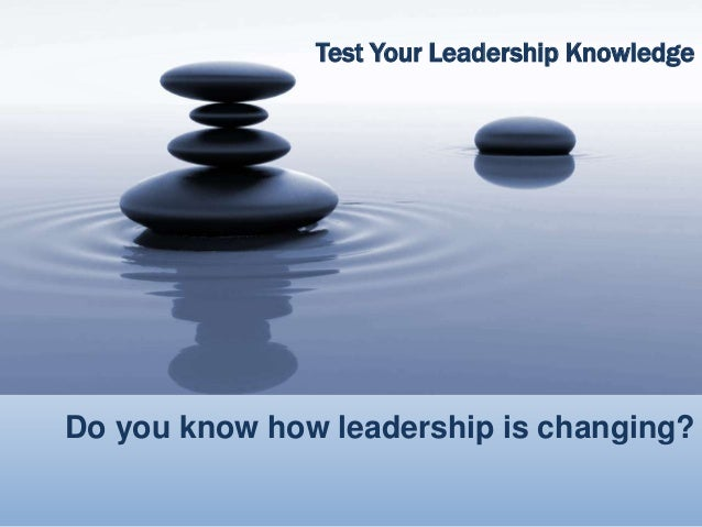 Do you know how leadership is changing? Test Your Leadership Knowledge
