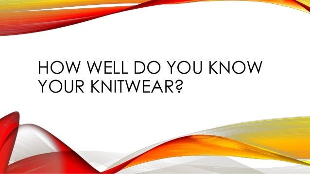 HOW WELL DO YOU KNOWYOUR KNITWEAR?