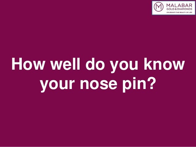 How well do you know your nose pin?