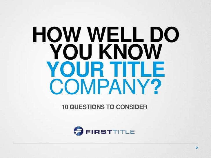HOW WELL DO YOU KNOW YOUR TITLE COMPANY?  10 QUESTIONS TO CONSIDER