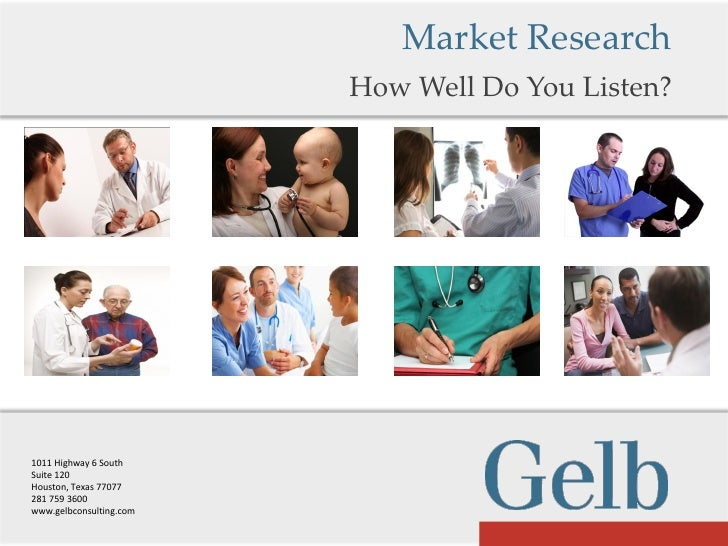Market Research                         How Well Do You Listen?1011 Highway 6 SouthSuite 120Houston, Texas 77077281 759 36...