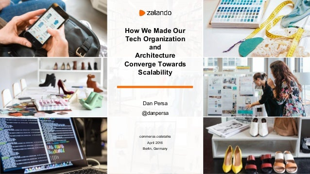 How We Made Our Tech Organization and Architecture Converge Towards Scalability Dan Persa @danpersa commerce.codetalks Apr...