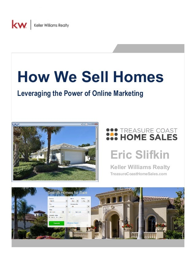 How We Sell Homes Leveraging the Power of Online Marketing Eric Slifkin Keller Williams Realty TreasureCoastHomeSales.com