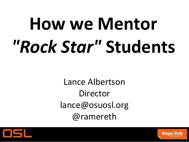 "How we Mentor""Rock Star"" StudentsLance AlbertsonDirectorlance@osuosl.org@ramereth"