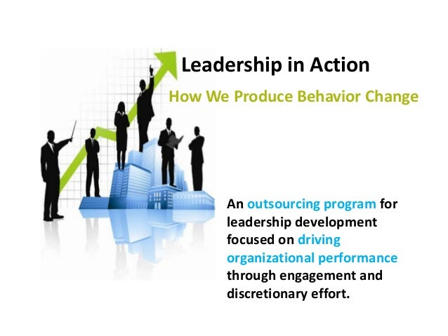 Leadership in Action An outsourcing program for leadership development focused on driving organizational performance throu...