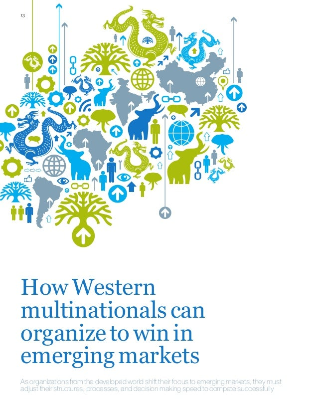 13 HowWestern multinationalscan organizetowinin emergingmarkets As organizations from the developed world shift their focu...