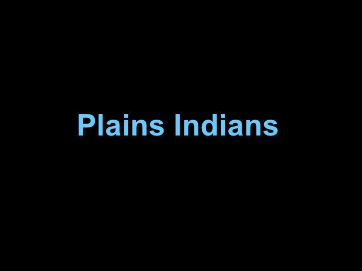 <ul>Plains Indians </ul>