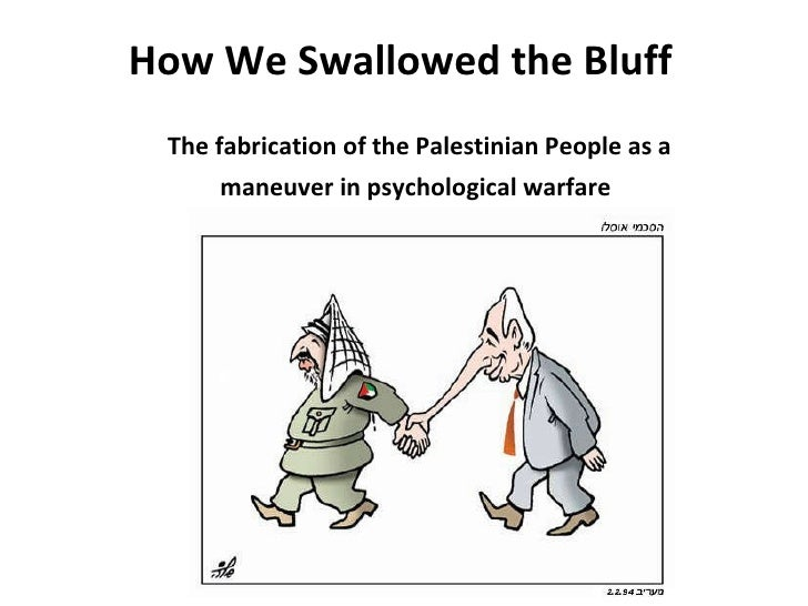 How We Swallowed the Bluff The fabrication of the Palestinian People as a  maneuver in psychological warfare