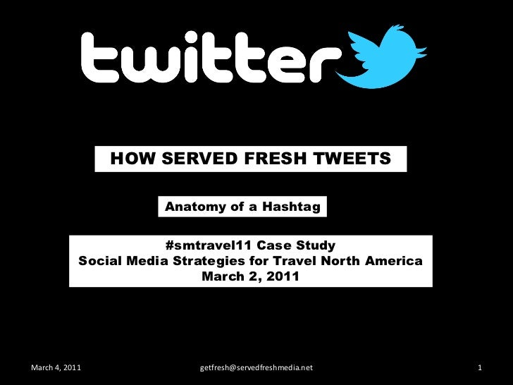 HOW SERVED FRESH TWEETS  <br />Anatomy of a Hashtag<br />#smtravel11 Case StudySocial Media Strategies for Travel North Am...