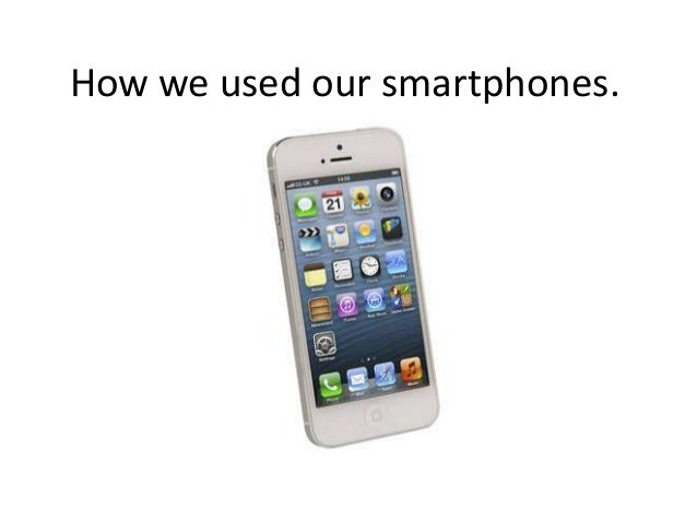 How we used our smartphones.
