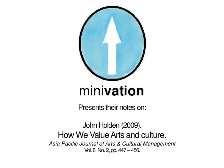 minivation           Presents their notes on:             John Holden (2009).   How We Value Arts and culture.Asia Pacific...