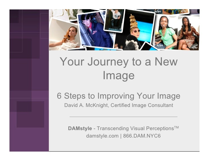 Your Journey to a New        Image 6 Steps to Improving Your Image  David A. McKnight, Certified Image Consultant      DAM...