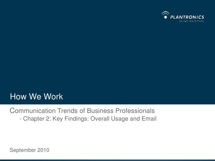How We Work<br />Communication Trends of Business Professionals- Chapter 2: Key Findings: Overall Usage and Email<br />Sep...