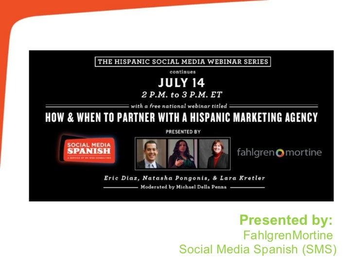 Presented by:  FahlgrenMortine Social Media Spanish (SMS)