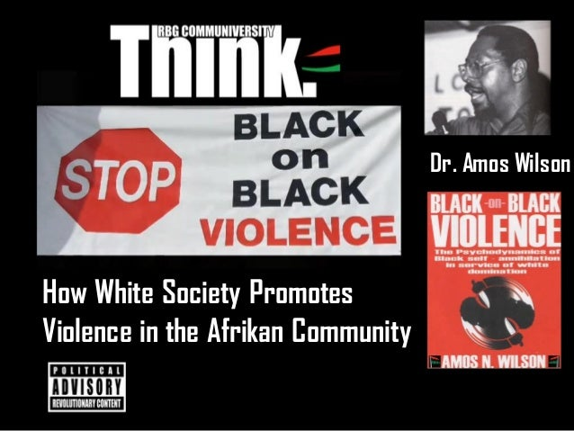 Dr. Amos Wilson How White Society Promotes Violence in the Afrikan Community