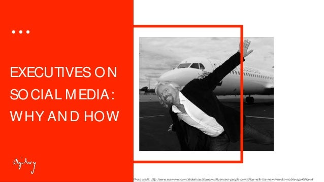 EXECUTIVES ON SOCIAL MEDIA: WHY AND HOW Photo credit: http://www.examiner.com/slideshow/linkedin-influencers-people-can-fo...