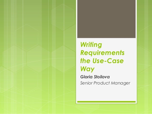Writing Requirements the Use-Case Way Gloria Stoilova Senior Product Manager