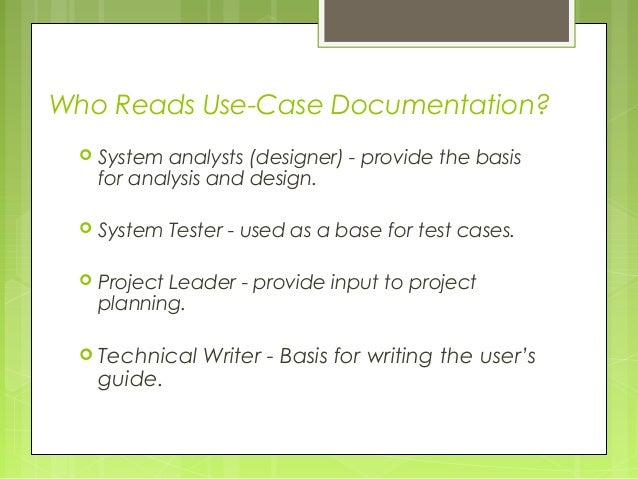 how to write use cases Most efficient way to write use cases because use cases model requirements, they are highly dynamic by nature the more we examine a scenario, the more we learn and.
